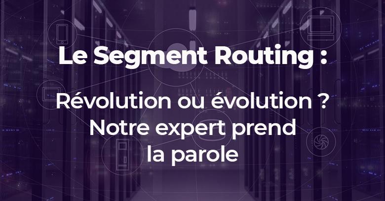 Le Segment Routing : révolution ou évolution ?