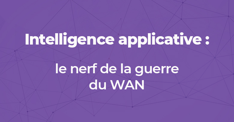 Intelligence applicative : le nerf de la guerre du WAN