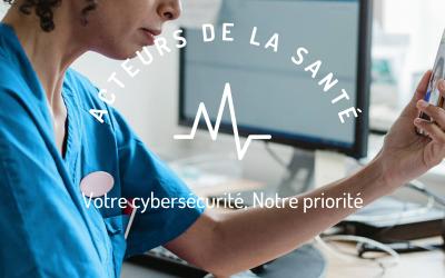 Acteurs de la santé : votre cybersécurité, notre priorité !